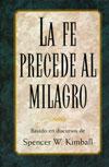 La Fe precede al Milagro de Spencer W. Kimball