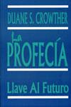 LA PROFECÍA Llave Al Futuro de Duane S. Crowther