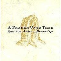 A Prayer Unto Thee- Kenneth Cope