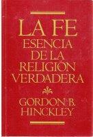 La Fé Esencia de la Religión Verdadera de  Gordon B. Hinckley en formato MP3