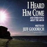 "CD ""I Heard Him Come"" -Jeff Goodrich"