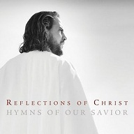 REFLECTIONS OF CHRIST  -HYMNS OF OUR SAVIOR