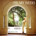 "HILLARY WEEKS "" He Hears me """